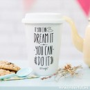 Take away cup - If you can dream it...